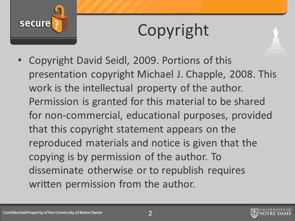Confidential Property of the University of Notre Dame Copyright Copyright David Seidl, 2009. Portions of this presentation copyright Michael J. Chappl