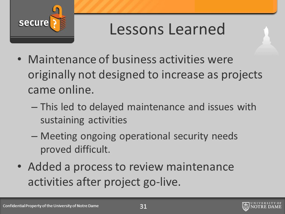 Confidential Property of the University of Notre Dame Lessons Learned Maintenance of business activities were originally not designed to increase as p