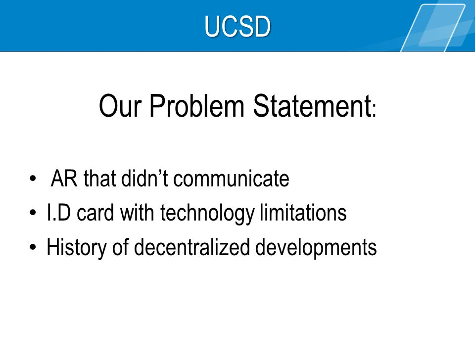 UCSD Our Problem Statement : AR that didnt communicate I.D card with technology limitations History of decentralized developments