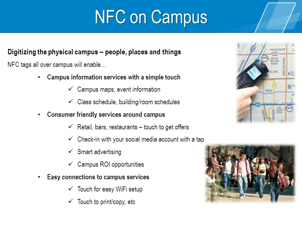 Digitizing the physical campus – people, places and things NFC tags all over campus will enable… Campus information services with a simple touch Campu