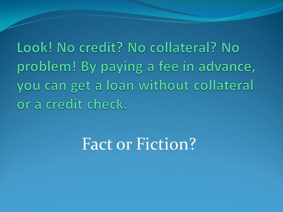 Look.No credit. No collateral. No problem.