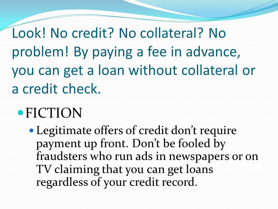 Look. No credit. No collateral. No problem.