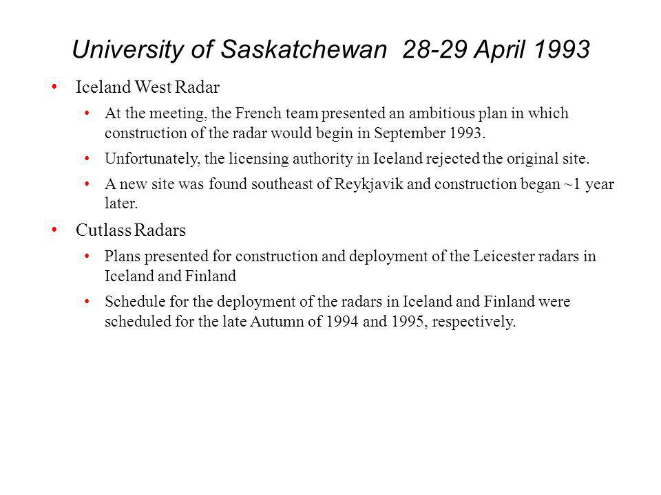 University of Saskatchewan 28-29 April 1993 Iceland West Radar At the meeting, the French team presented an ambitious plan in which construction of the radar would begin in September 1993.