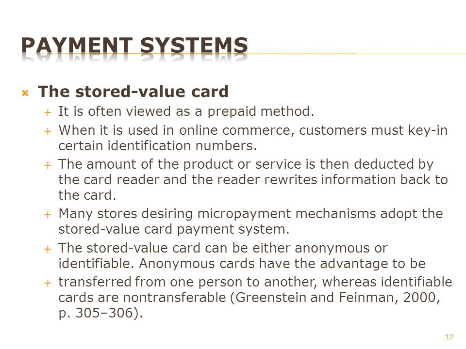 The stored-value card It is often viewed as a prepaid method. When it is used in online commerce, customers must key-in certain identification numbers