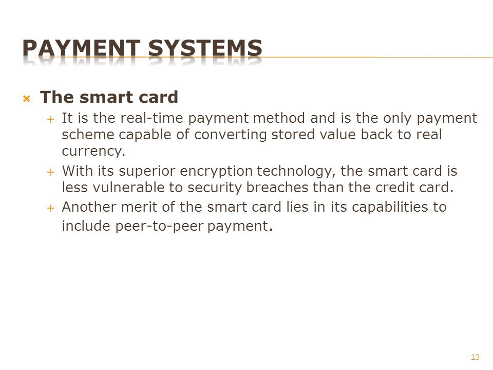The smart card It is the real-time payment method and is the only payment scheme capable of converting stored value back to real currency.