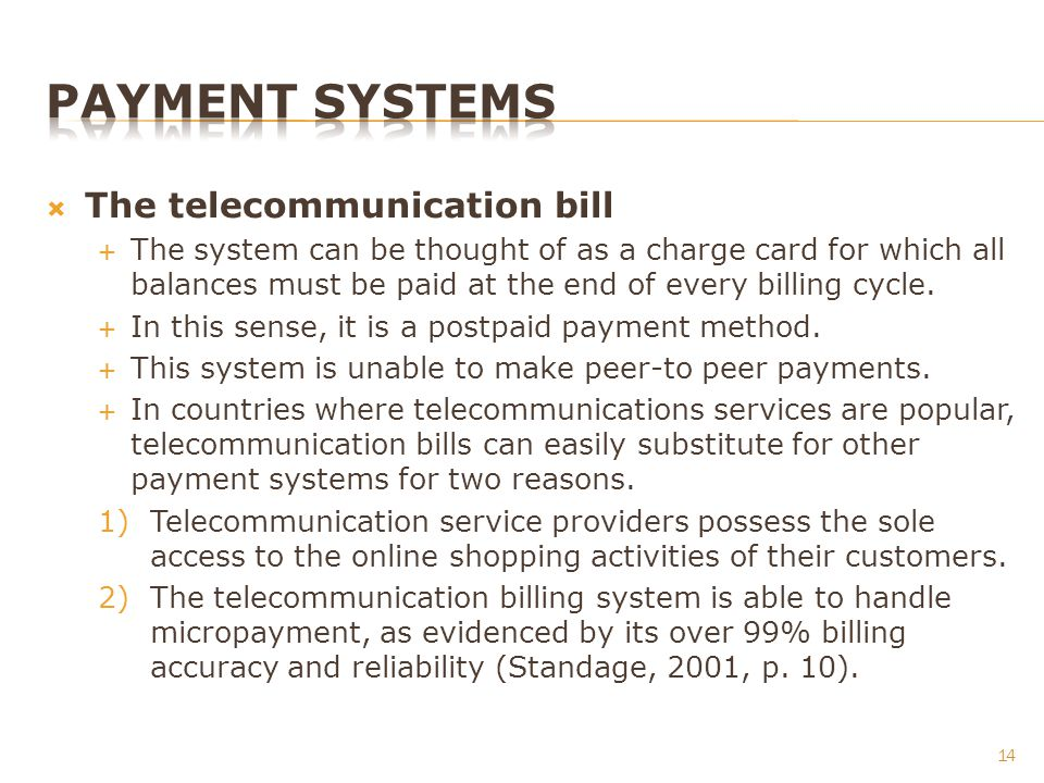 The telecommunication bill The system can be thought of as a charge card for which all balances must be paid at the end of every billing cycle.