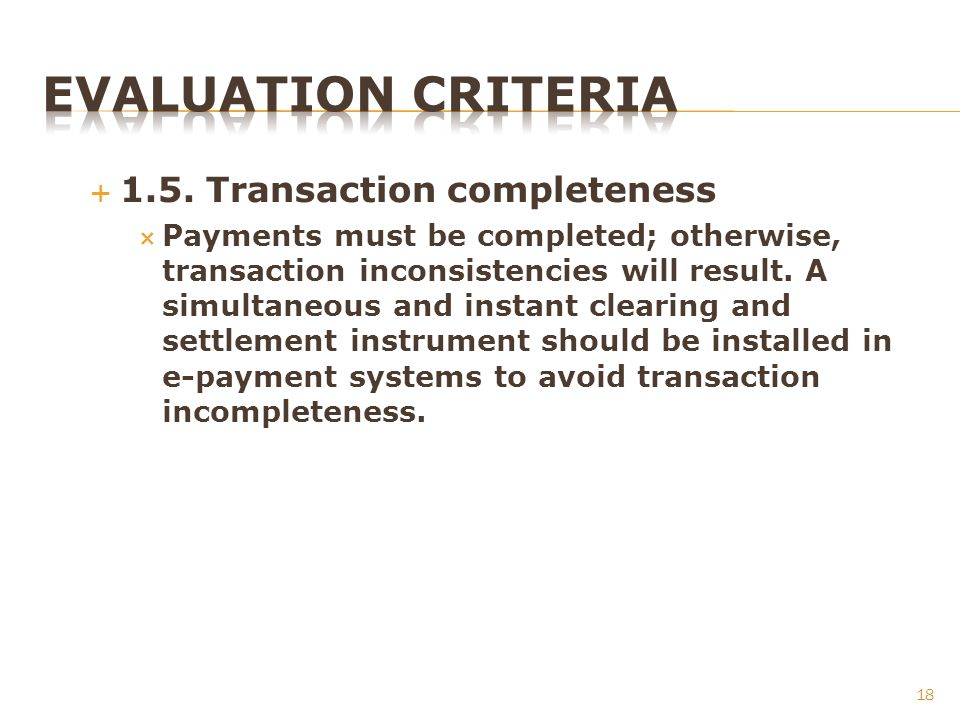 1.5. Transaction completeness Payments must be completed; otherwise, transaction inconsistencies will result. A simultaneous and instant clearing and