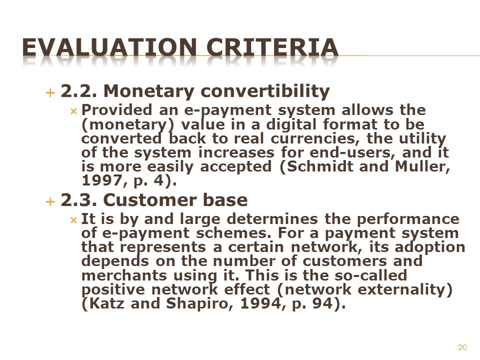 2.2. Monetary convertibility Provided an e-payment system allows the (monetary) value in a digital format to be converted back to real currencies, the