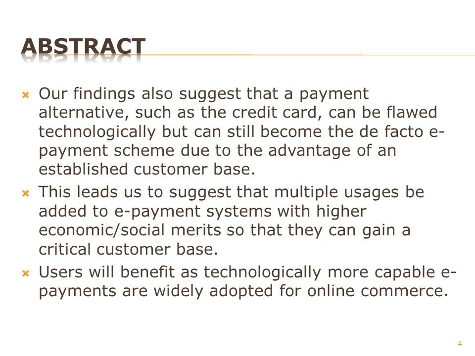 Our findings also suggest that a payment alternative, such as the credit card, can be flawed technologically but can still become the de facto e- payment scheme due to the advantage of an established customer base.