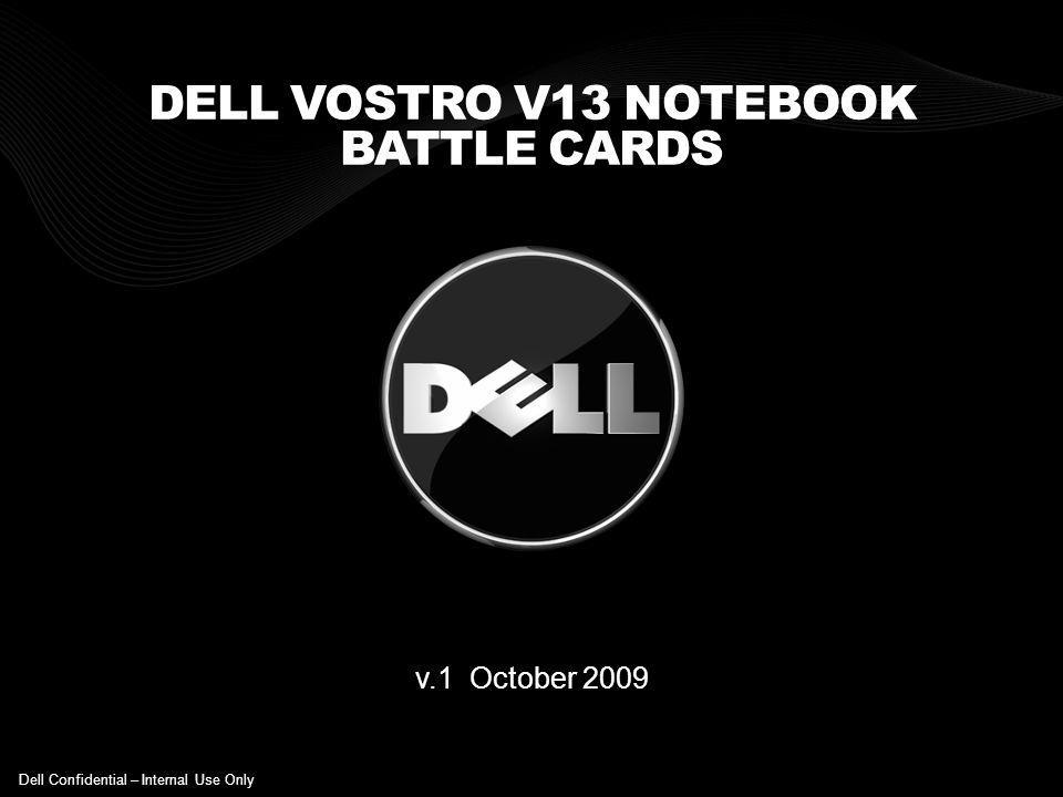 DELL VOSTRO V13 NOTEBOOK BATTLE CARDS v.1 October 2009 Dell Confidential – Internal Use Only