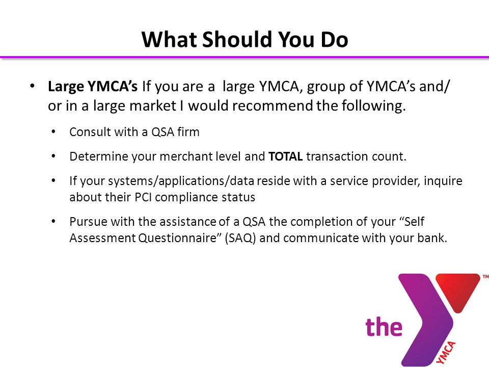 Large YMCAs If you are a large YMCA, group of YMCAs and/ or in a large market I would recommend the following.