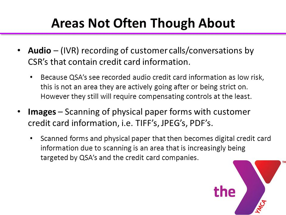 Audio – (IVR) recording of customer calls/conversations by CSRs that contain credit card information.