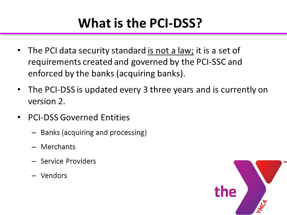 The PCI data security standard is not a law; it is a set of requirements created and governed by the PCI-SSC and enforced by the banks (acquiring banks).