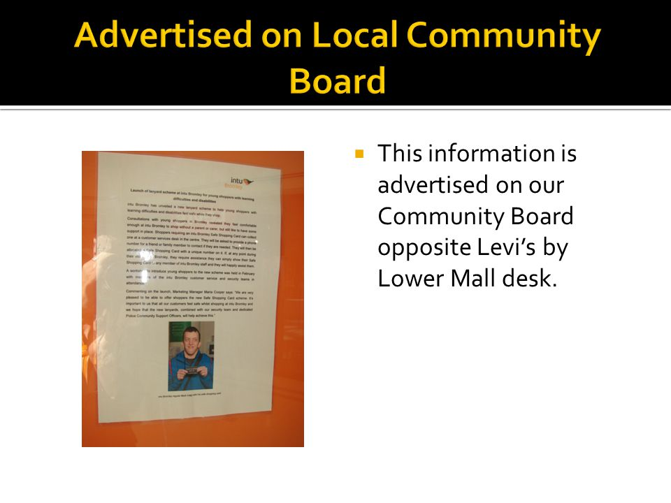 This information is advertised on our Community Board opposite Levis by Lower Mall desk.