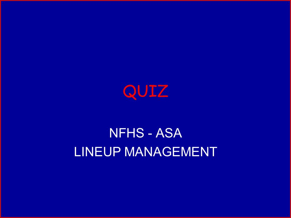 QUIZ NFHS - ASA LINEUP MANAGEMENT