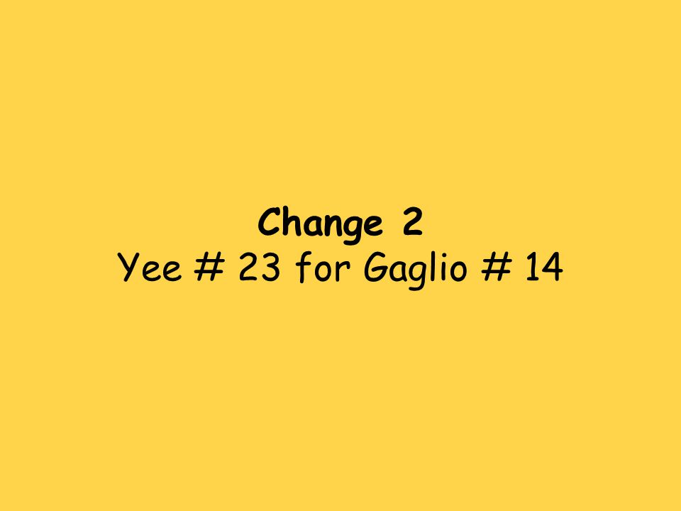 Change 2 Yee # 23 for Gaglio # 14