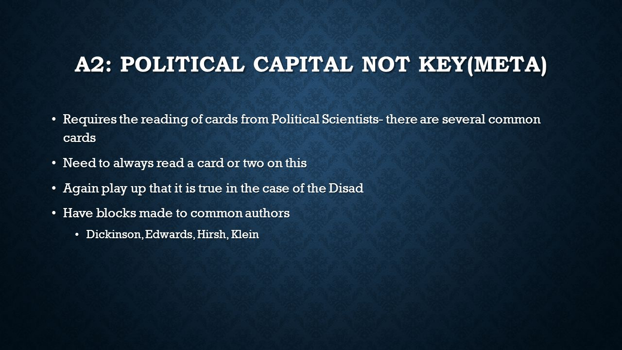 A2: POLITICAL CAPITAL NOT KEY(META) Requires the reading of cards from Political Scientists- there are several common cards Requires the reading of ca