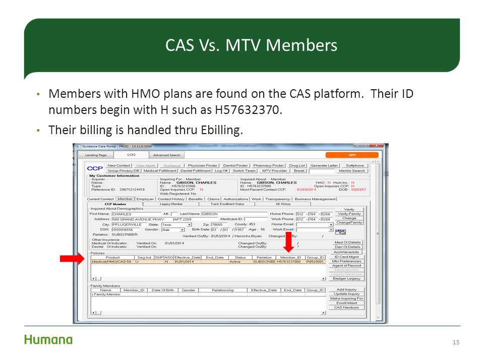 Members with HMO plans are found on the CAS platform. Their ID numbers begin with H such as H57632370. Their billing is handled thru Ebilling. 15 CAS