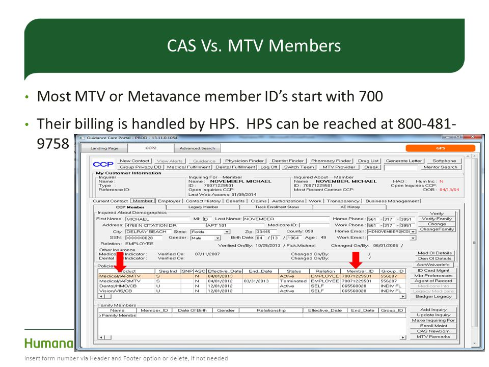 Most MTV or Metavance member IDs start with 700 Their billing is handled by HPS. HPS can be reached at 800-481- 9758 16 Insert form number via Header