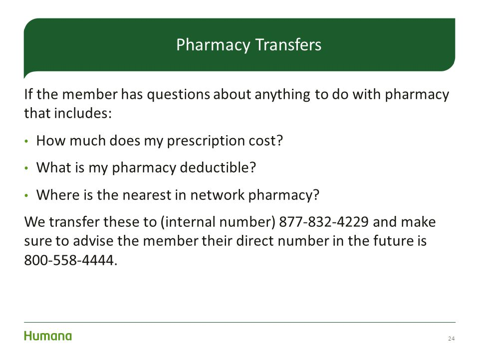 If the member has questions about anything to do with pharmacy that includes: How much does my prescription cost? What is my pharmacy deductible? Wher