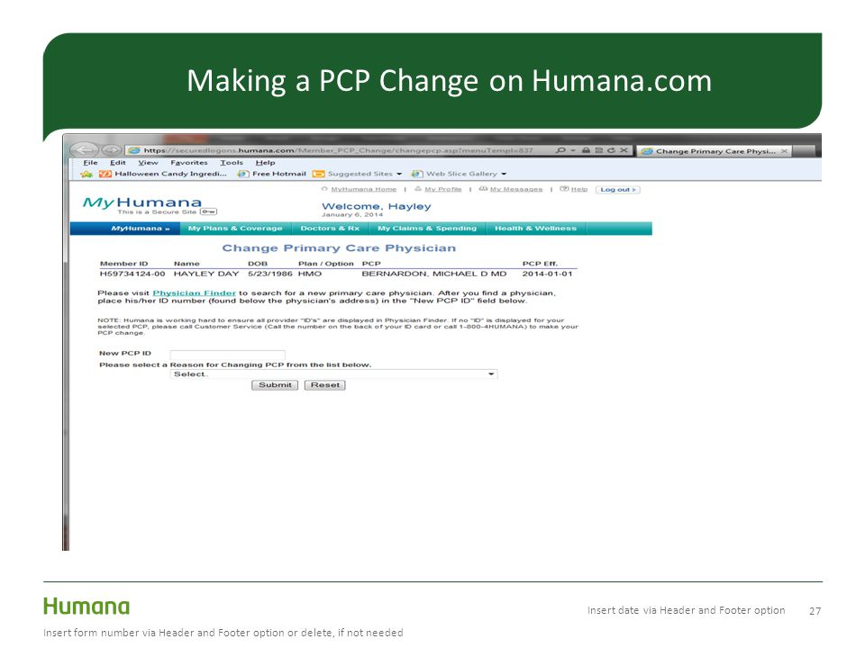 27 Insert form number via Header and Footer option or delete, if not needed Making a PCP Change on Humana.com Insert date via Header and Footer option