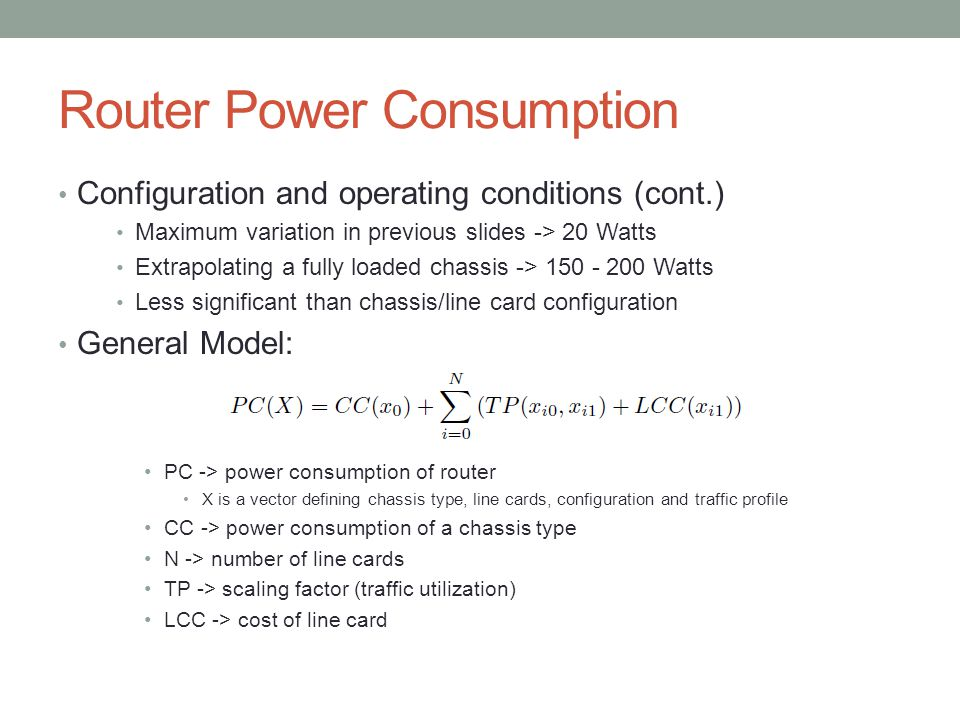 Router Power Consumption Configuration and operating conditions (cont.) Maximum variation in previous slides -> 20 Watts Extrapolating a fully loaded