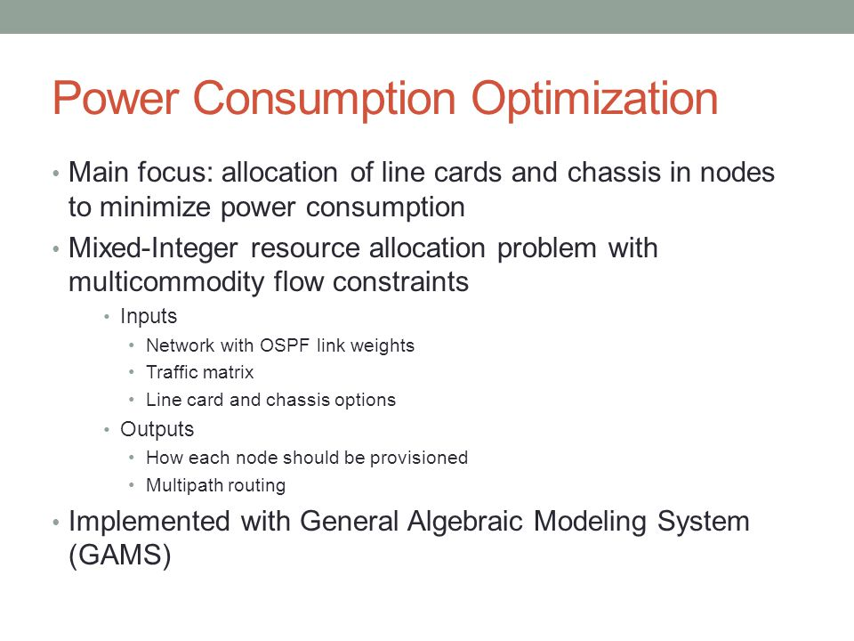 Power Consumption Optimization Main focus: allocation of line cards and chassis in nodes to minimize power consumption Mixed-Integer resource allocati