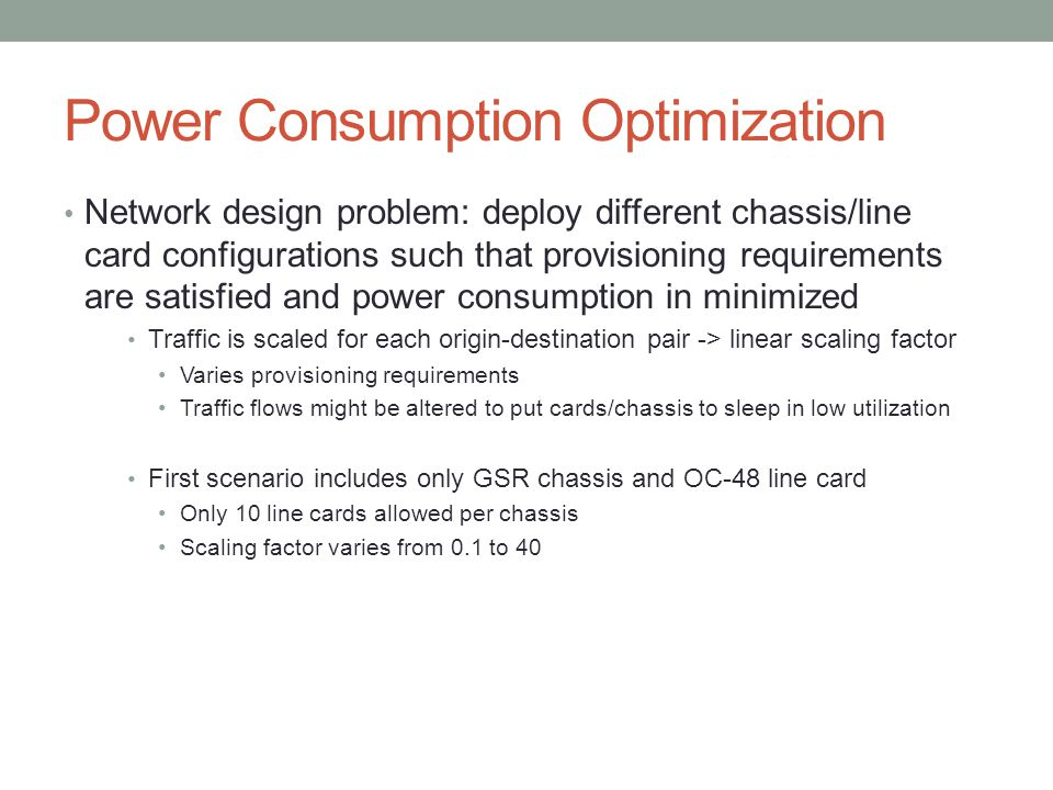 Power Consumption Optimization Network design problem: deploy different chassis/line card configurations such that provisioning requirements are satis