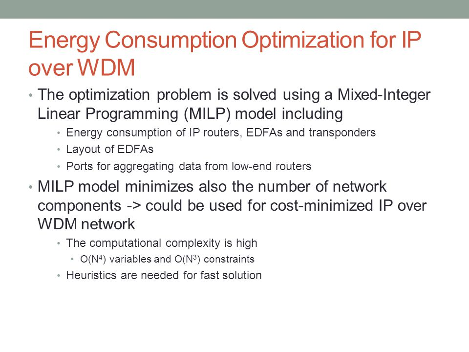 Energy Consumption Optimization for IP over WDM The optimization problem is solved using a Mixed-Integer Linear Programming (MILP) model including Ene