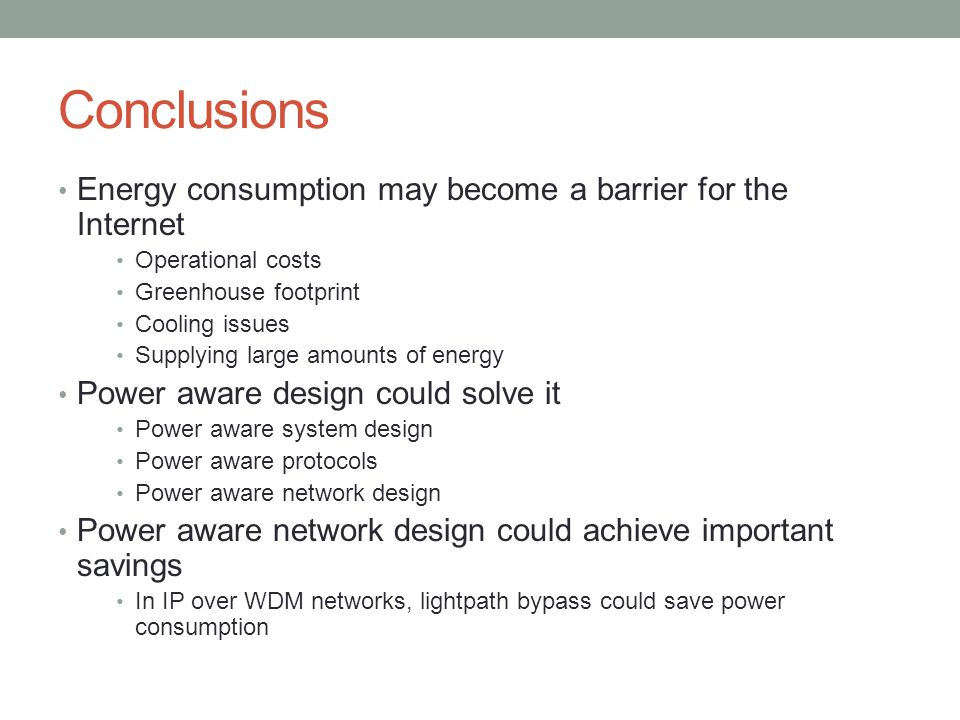 Conclusions Energy consumption may become a barrier for the Internet Operational costs Greenhouse footprint Cooling issues Supplying large amounts of