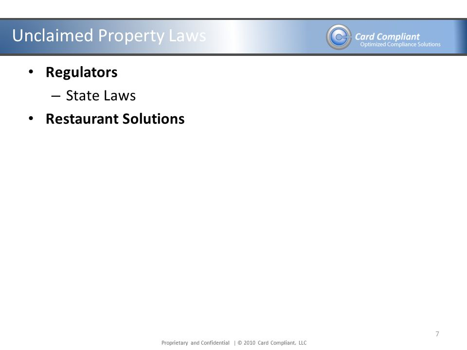 Proprietary and Confidential | © 2010 Card Compliant, LLC Unclaimed Property Laws Regulators – State Laws Restaurant Solutions 7