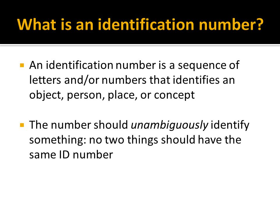 An identification number is a sequence of letters and/or numbers that identifies an object, person, place, or concept The number should unambiguously
