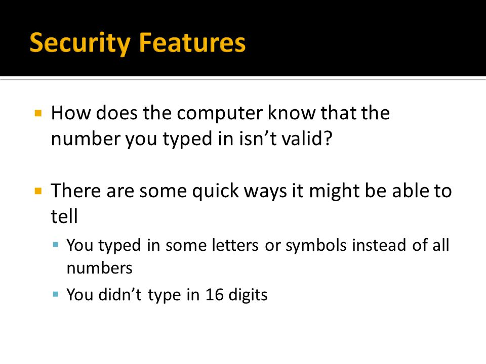 How does the computer know that the number you typed in isnt valid? There are some quick ways it might be able to tell You typed in some letters or sy