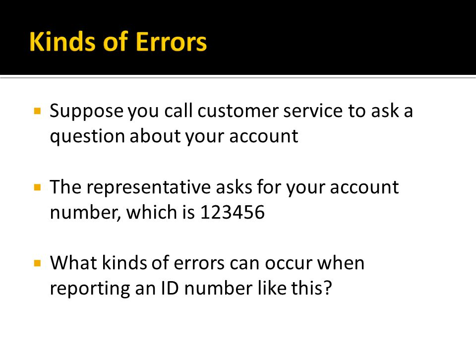 Suppose you call customer service to ask a question about your account The representative asks for your account number, which is 123456 What kinds of