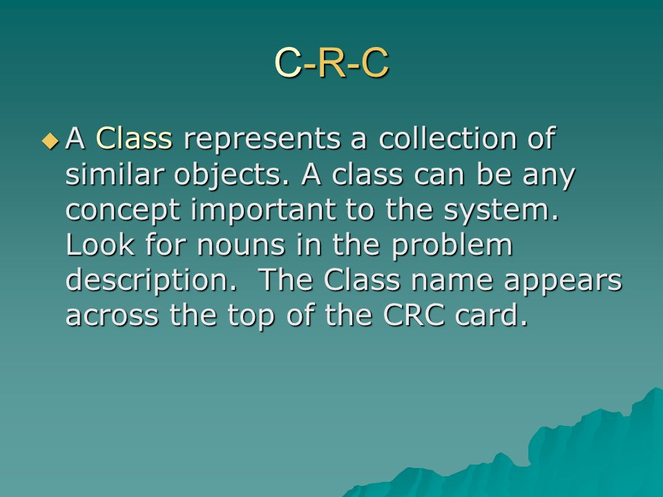 C-R-C A Class represents a collection of similar objects.