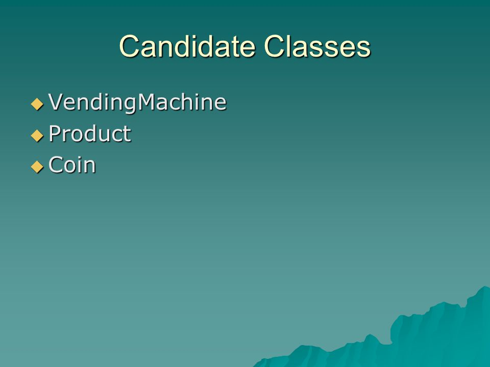 Candidate Classes VendingMachine VendingMachine Product Product Coin Coin