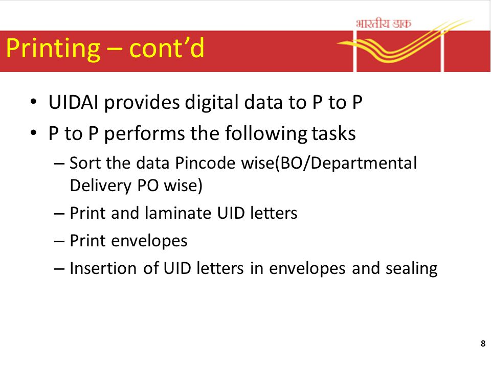 8 Printing – contd UIDAI provides digital data to P to P P to P performs the following tasks – Sort the data Pincode wise(BO/Departmental Delivery PO