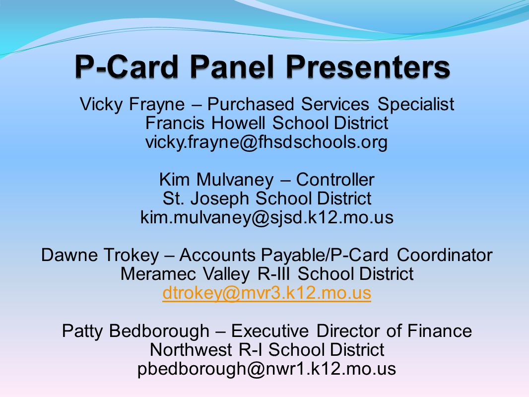 Vicky Frayne – Purchased Services Specialist Francis Howell School District vicky.frayne@fhsdschools.org Kim Mulvaney – Controller St. Joseph School D