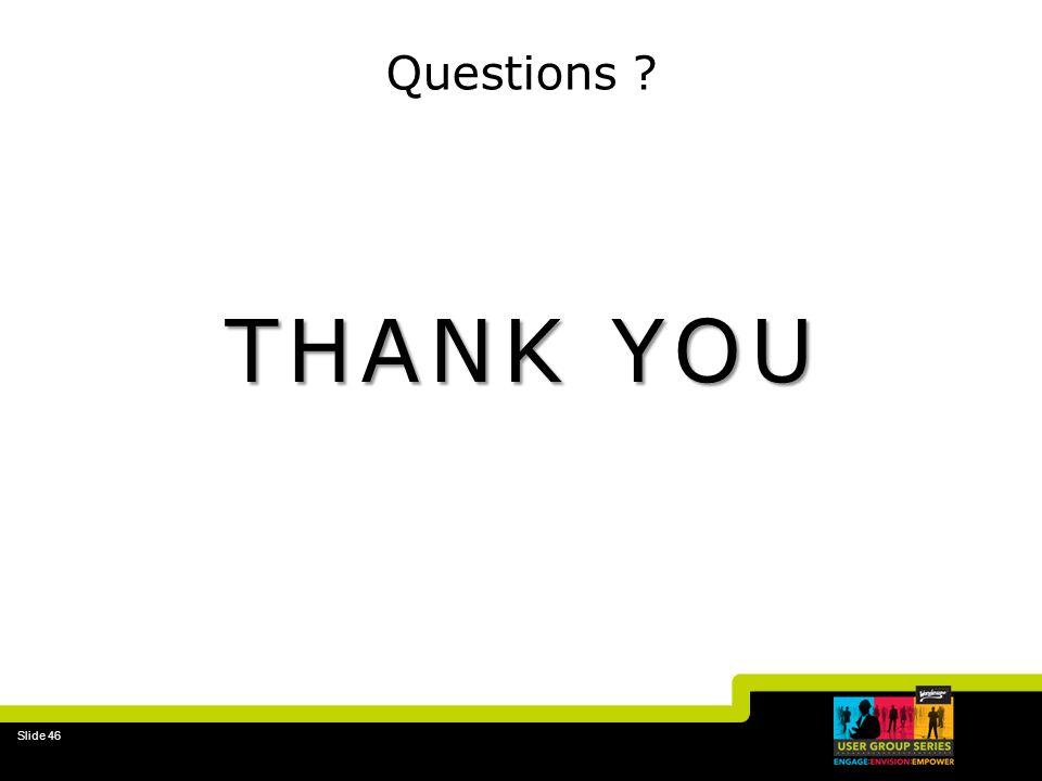Slide 46 Questions ? THANK YOU