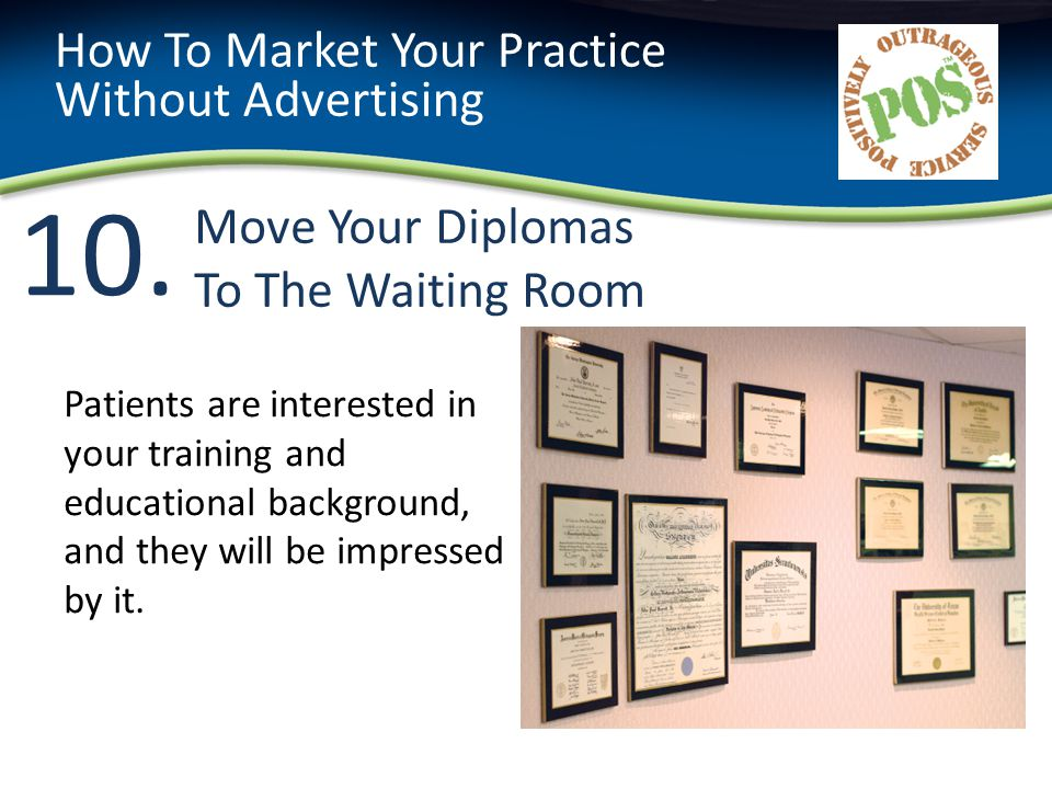 10. Move Your Diplomas To The Waiting Room How To Market Your Practice Without Advertising Patients are interested in your training and educational ba