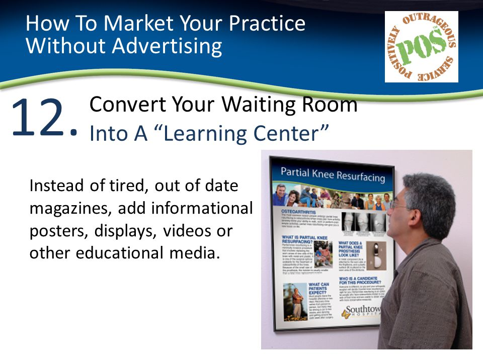 12. Convert Your Waiting Room Into A Learning Center How To Market Your Practice Without Advertising Instead of tired, out of date magazines, add info
