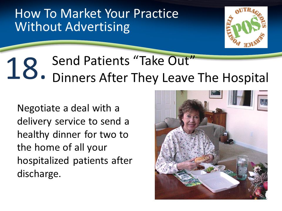 18. How To Market Your Practice Without Advertising Negotiate a deal with a delivery service to send a healthy dinner for two to the home of all your