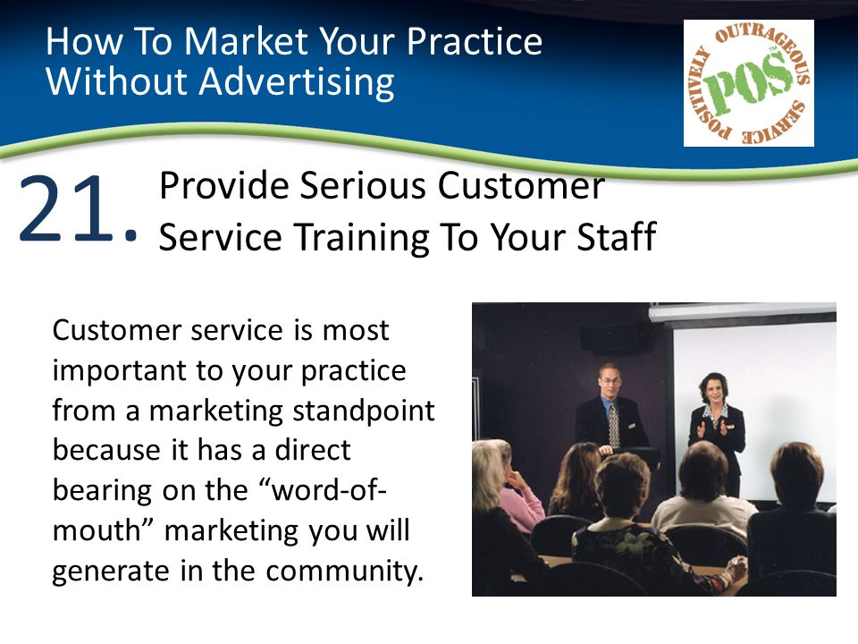 21. How To Market Your Practice Without Advertising Customer service is most important to your practice from a marketing standpoint because it has a d
