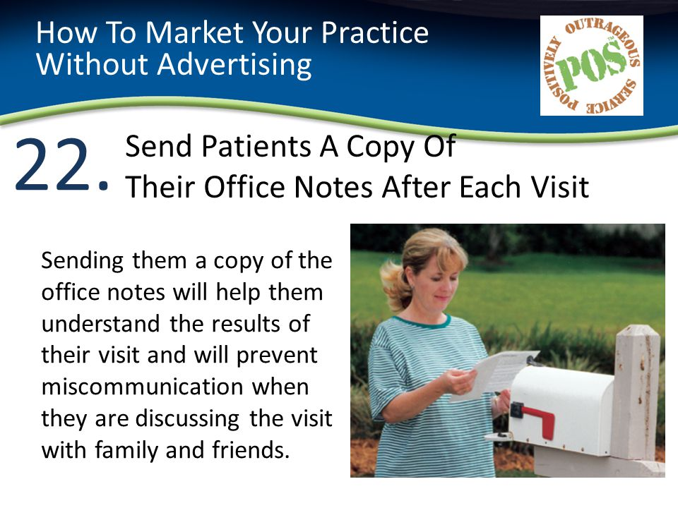 22. How To Market Your Practice Without Advertising Sending them a copy of the office notes will help them understand the results of their visit and w