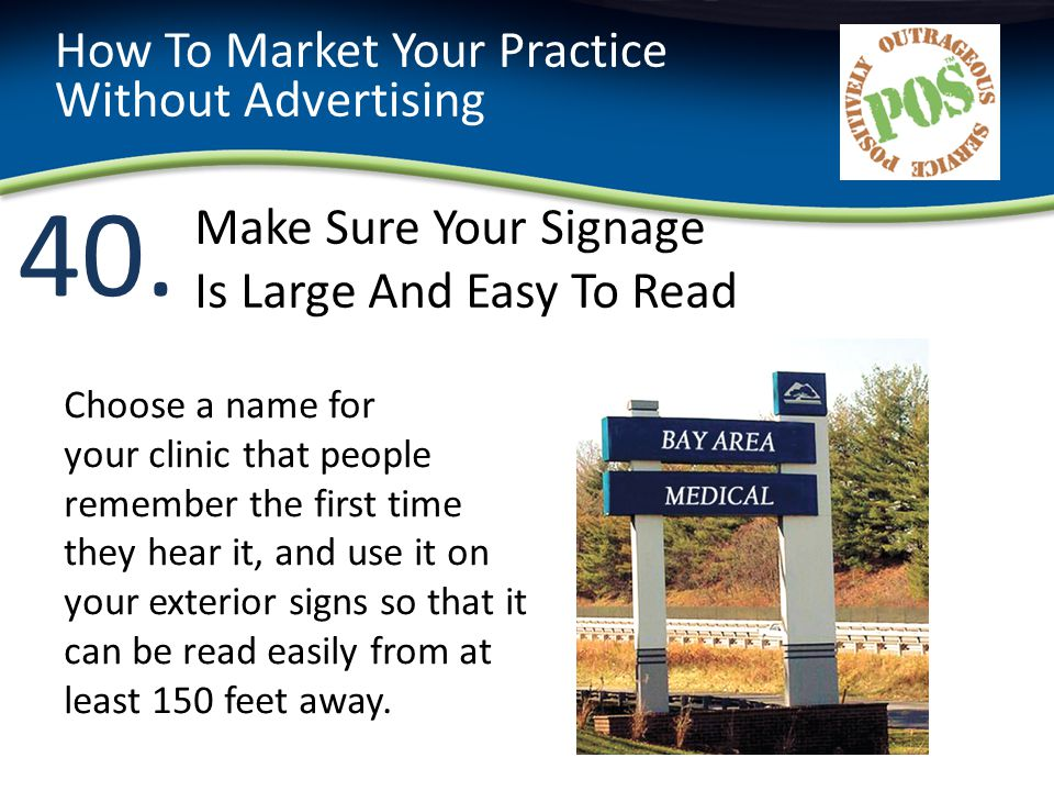 40. How To Market Your Practice Without Advertising Choose a name for your clinic that people remember the first time they hear it, and use it on your