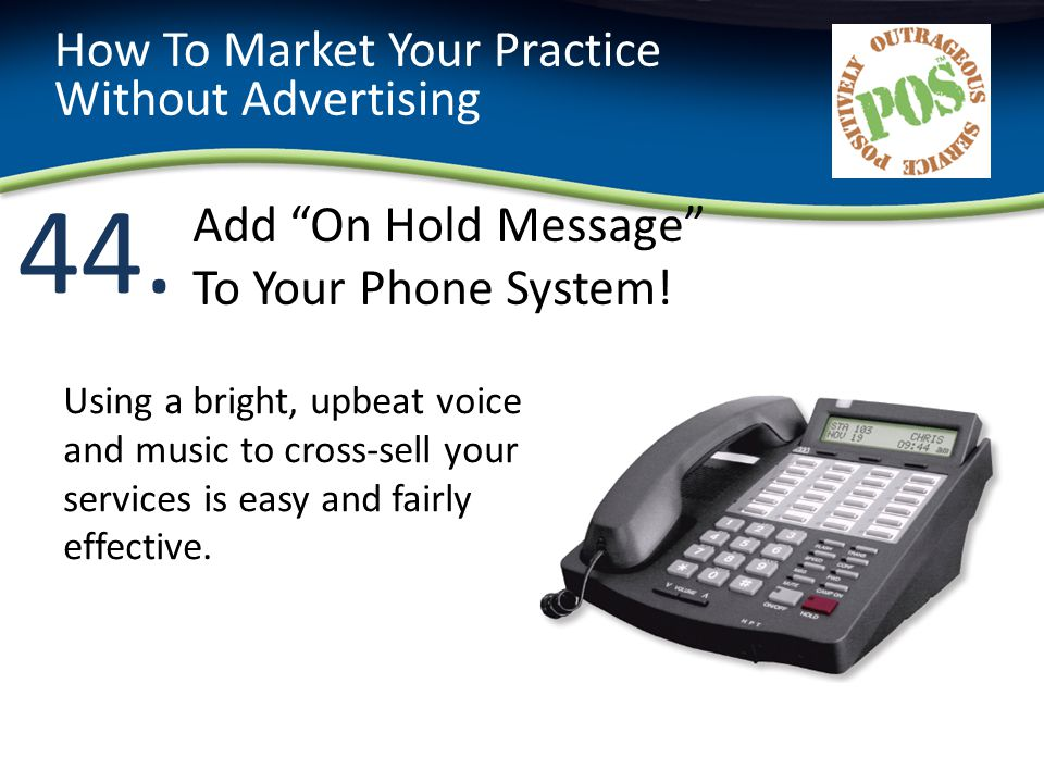 44. How To Market Your Practice Without Advertising Using a bright, upbeat voice and music to cross-sell your services is easy and fairly effective. A
