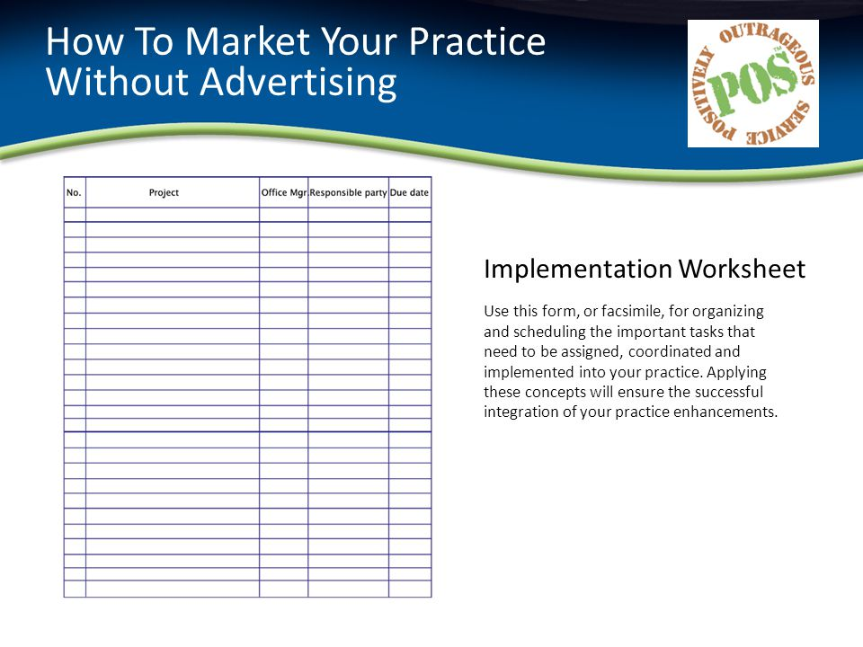 How To Market Your Practice Without Advertising Implementation Worksheet Use this form, or facsimile, for organizing and scheduling the important task