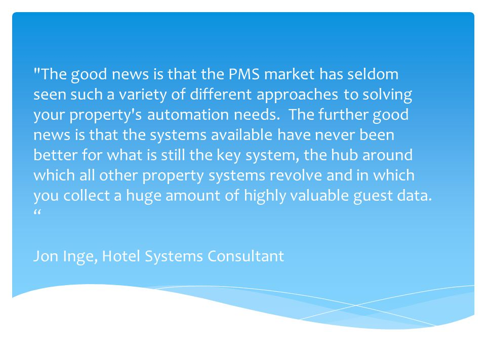 The good news is that the PMS market has seldom seen such a variety of different approaches to solving your property s automation needs.
