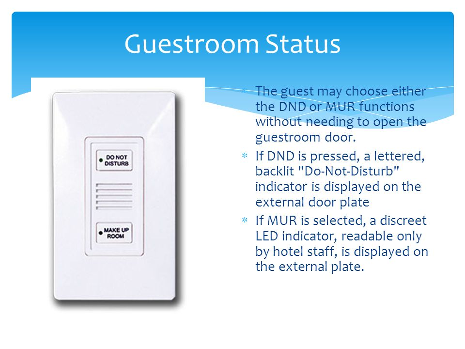 Guestroom Status The guest may choose either the DND or MUR functions without needing to open the guestroom door.
