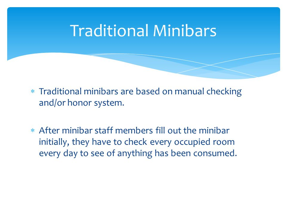 Traditional minibars are based on manual checking and/or honor system.